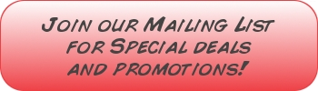 Join our mailing list to receive special promotional offers as well as unprecedented access to unique discounts including discounted shipping and order prices!